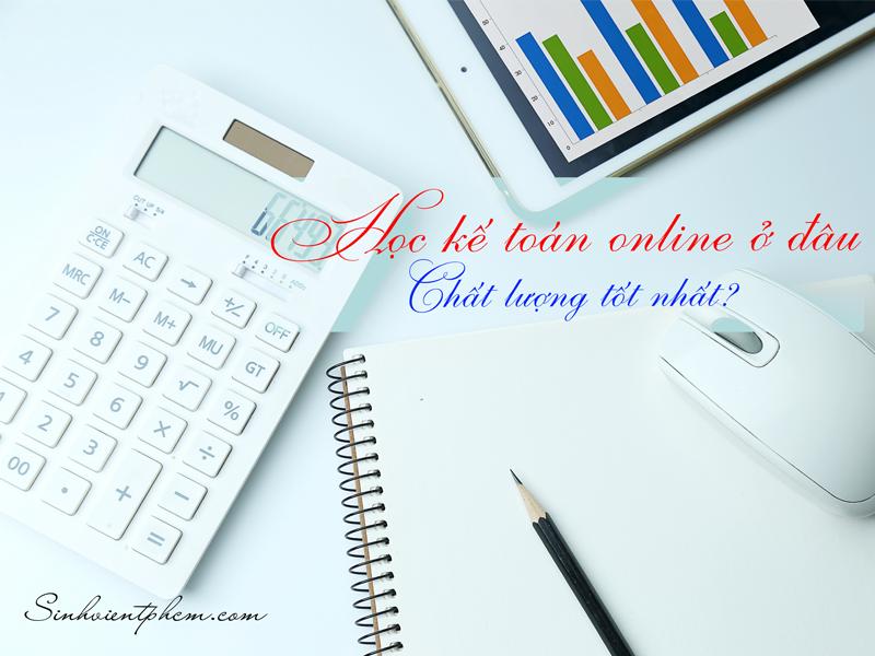 Học kế toán online ở đâu chất lượng tốt nhất