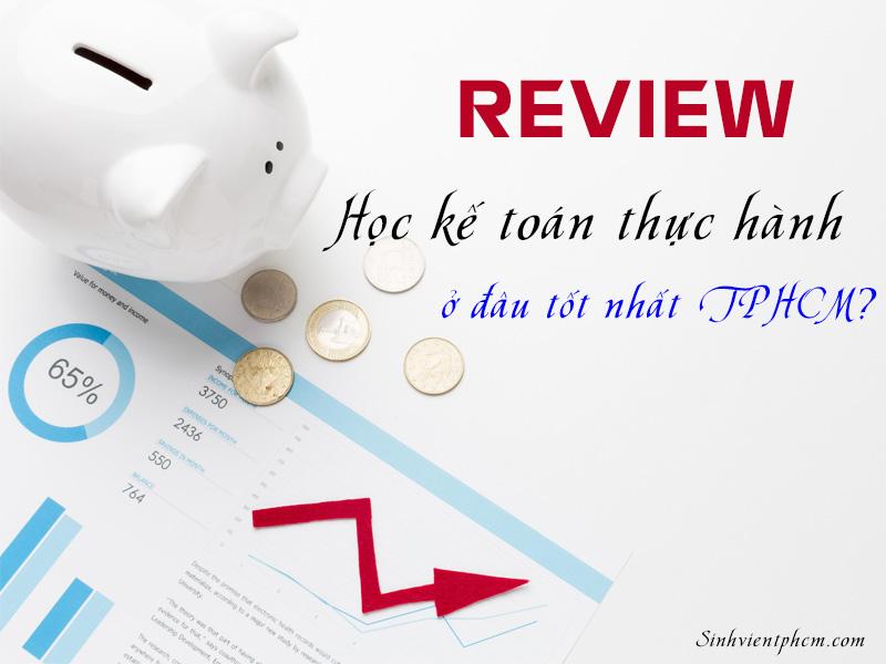 Review học kế toán thực hành ở đâu tốt nhất TPHCM