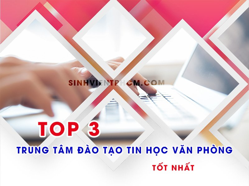 Top 3 trung tâm đào tạo tin học văn phòng tốt nhất